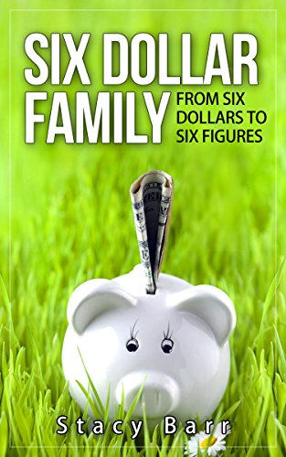six-dollar-family-from-six-dollars-to-six-figures