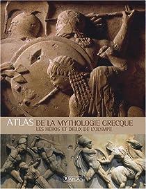 Atlas de la mythologie grecque : Les h�ros et Dieux de l'Olympe par Atlas