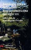 Antologia critica del cuento hispanoamericano del siglo XIX / Critical Anthology of Nineteenth-century Tale Hispanic: Del romanticismo al criollismo