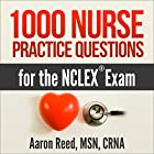 1000 Nurse Practice Questions for the NCLEX Exam Hörbuch von Aaron Reed MSN CRNA Gesprochen von: Dan Carroll