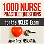 1000 Nurse Practice Questions for the NCLEX Exam | Aaron Reed MSN CRNA
