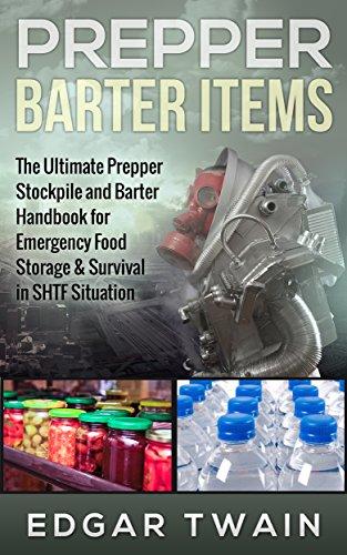 Edgar Twain - Prepper Barter Items: The Ultimate Prepper Stockpile and Barter Handbook for Emergency Food Storage & Survival in SHTF Situation: prepper barter items, prepper food supplies, prepper pantry, prepper)
