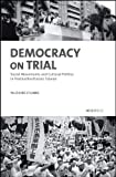 Democracy on Trial: Social Movements and Cultural Politics in Postauthoritarian Taiwan