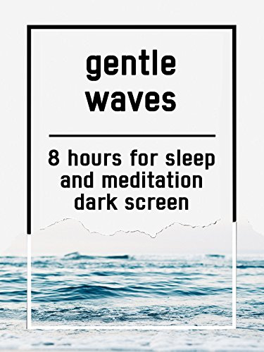Gentle waves, 8 hours for Sleep and Meditation, dark screen