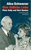 img - for Eine todliche Liebe: Petra Kelly und Gert Bastian (German Edition) book / textbook / text book