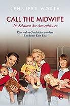 CALL THE MIDWIFE: IM SCHATTEN DER ARMENHÄUSER. EINE WAHRE GESCHICHTE AUS DEM LONDONER EAST END (GERMAN EDITION)