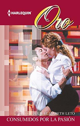 Julie Leto - Consumidos por la pasión (Oro) (Spanish Edition)