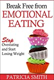 Break Free From Emotional Eating: Stop Overeating and Start Losing Weight (English Edition)