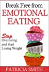 Break Free From Emotional Eating: Sto...