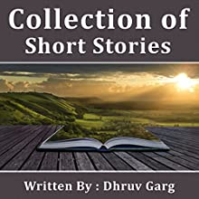 Collection of Short Stories Audiobook by Dhruv Garg Narrated by John Hawkes