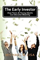 The Early Investor: How Teens & Young Adults Can Become Wealthy