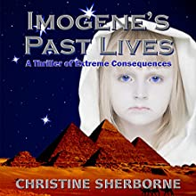 Imogene's Past Lives: A Thriller of Extreme Consequences (       UNABRIDGED) by Christine Sherborne Narrated by Timothy McKean