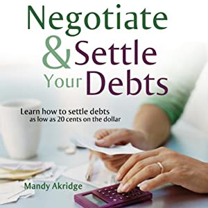 Negotiate and Settle Your Debts: A Debt Settlement Strategy | [Mandy Akridge]