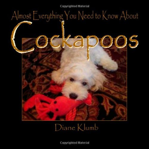 By Diane Klumb Almost Everything You Need to Know About Cockapoos (1st First Edition) [Paperback]