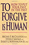 img - for To Forgive Is Human: How to Put Your Past in the Past book / textbook / text book