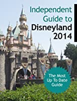 The Independent Guide to Disneyland 2014 (English Edition)