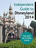 The Independent Guide to Disneyland 2014