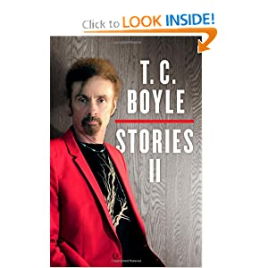 T.C. Boyle Stories II: The Collected Stories of T. Coraghessan Boyle, Volume II by