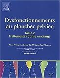 echange, troc Alain-P Bourcier, Edward-J McGuire, Paul Abrams - Dysfonctionnements du plancher pelvien : Tome 2, Traitements et prise en charge