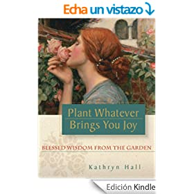 Plant Whatever Brings You Joy: Blessed Wisdom from the Garden (English Edition)