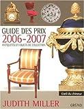 echange, troc Judith Miller, Nicolas Tricaud de Montonnière, Collectif - Guide des prix 2006-2007 : Antiquités et objets de collection