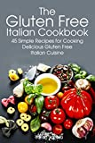 Gluten Free Italian: Simple and Delicious Recipes for Cooking Italian Cuisine