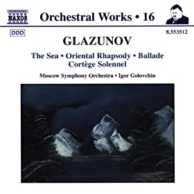 Glazunov: The Sea / Oriental Rhapsody / Ballade
