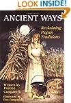 Ancient Ways: Reclaimiing the  Pagan...
