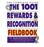 The 1001 Rewards & Recognition Fieldbook: The Complete Guide (0761121390) by Nelson Ph.D., Bob