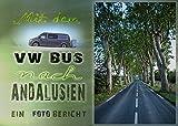 Mit dem VW Bus nach Andalusien, ein Foto Reisebericht, brillante Bilder mit Erläuterungen, DIN A4 quer, 204 S.