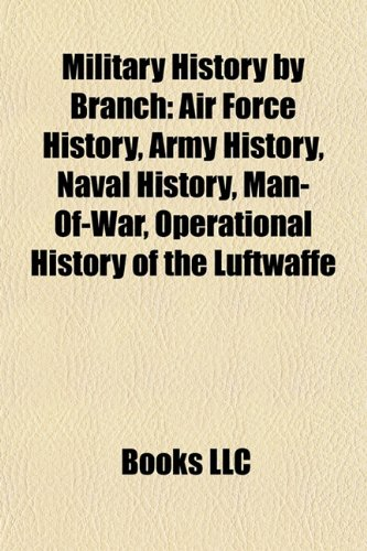 Military History by Branch: Air Force History, Army History, Naval History, Man-Of-War, Operational History of the Luftwaffe
