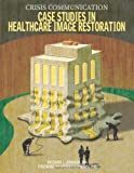 Crisis Communication: Case Studies in Healthcare Image Restoration