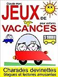 Jeux de vacances pour enfants: Charades, devinettes, blagues et lectures amusantes...