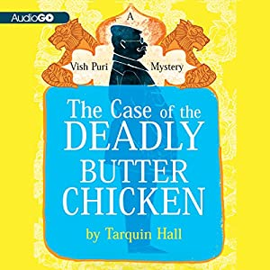 The Case of the Deadly Butter Chicken: Vish Puri, Most Private Investigator, Book 3 | [Tarquin Hall]