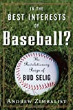 In the Best Interests of Baseball? The Revolutionary Reign of Bud Selig