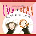 Ivy & Bean: Doomed to Dance Audiobook by Annie Barrows Narrated by Cassandra Morris