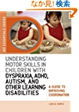 Understanding Motor Skills in Children With Dyspraxia, ADHD, Autism, and Other Learning Disabilities: A Guide to Improving...