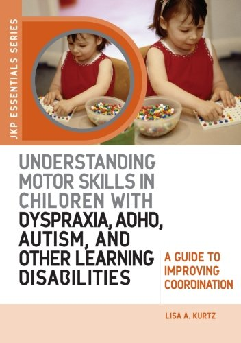 Understanding Motor Skills in Children with Dyspraxia, ADHD, Autism, and Other Learning Disabilities: A Guide to Improving Coordination (JKP Essentials Series) PDF