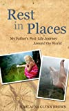 Rest In Places: My Fathers Post-Life Journey Around The World (Marlayna Glynn Brown)
