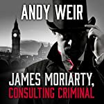 James Moriarty, Consulting Criminal | Andy Weir