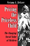 Pricing the Priceless Child: The Changing Social Value of Children (0691034591) by Viviana A. Zelizer