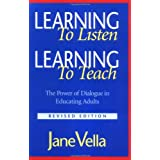 Learning to Listen, Learning to Teach: The Power of Dialogue in Educating Adults ~ Jane Kathryn Vella