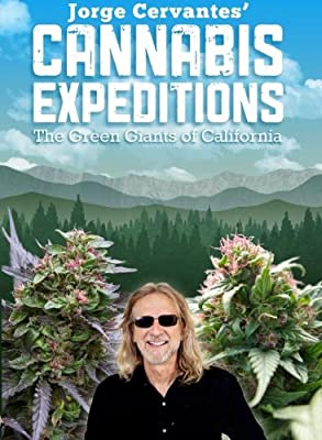 Jorge Cervantes' Cannabis Expeditions: The Green Giants of California