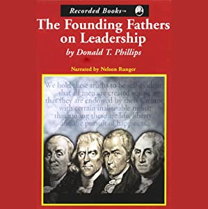The Founding Fathers on Leadership: Classic Teamwork in Changing Times | [Donald T. Phillips]