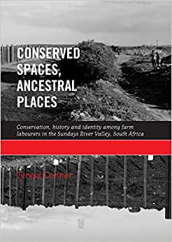 Conserved Spaces, Ancestral Places: Conservation, History And Identity Among Farm Labourers In The Sundays River Valley, South Africa