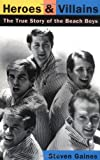 Heroes And Villains: The True Story Of The Beach Boys (0306806479) by Gaines, Steven