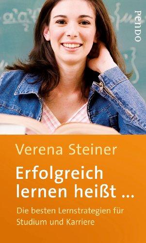 Erfolgreich lernen heißt . . .: Die besten Lernstrategien für Studium und Karriere, Buch