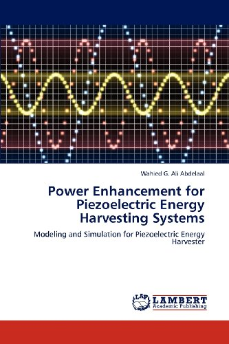 Power Enhancement For Piezoelectric Energy Harvesting Systems: Modeling And Simulation For Piezoelectric Energy Harvester