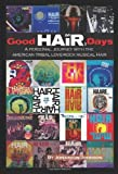 img - for Good HAIR Days: A Personal Journey with the American Tribal Love-Rock Musical HAIR book / textbook / text book