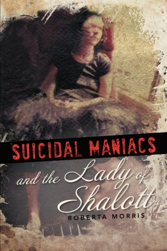 Book: Suicidal Maniacs and the Lady of Shalott by Roberta Morris